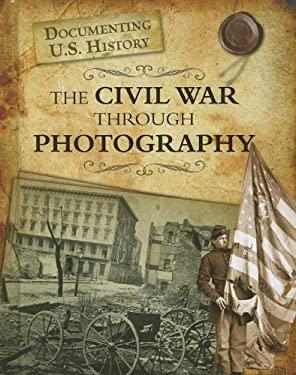 The Civil War Through Photography 9781432967550