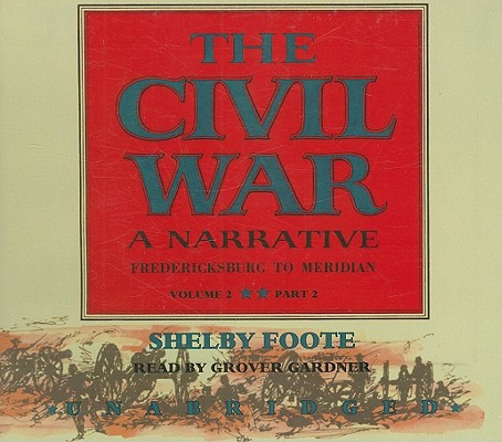 The Civil War, Volume 2: A Narrative: Fredericksburg to Meridian, Part 2 9781433234118