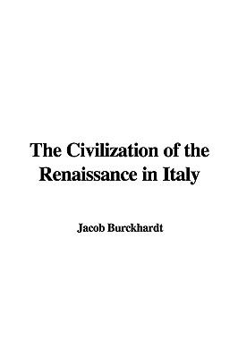 The Civilization of the Renaissance in Italy 9781437829990