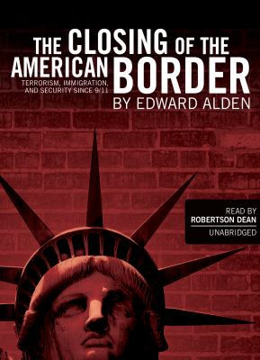 The Closing of the American Border: Terrorism, Immigration and Security Since 9/11 9781433247064