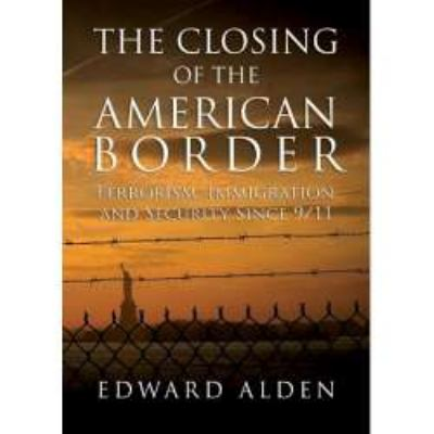 The Closing of the American Border: Terrorism, Immigration, and Security Since 9/11 9781433247071
