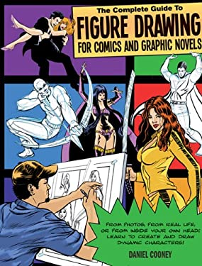 The Complete Guide to Figure Drawing for Comics and Graphic Novels 9781438000985