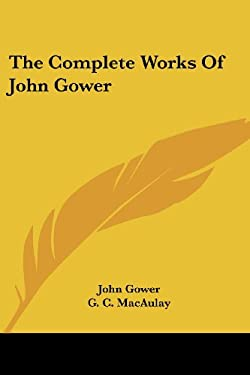 The Complete Works of John Gower 9781432525712