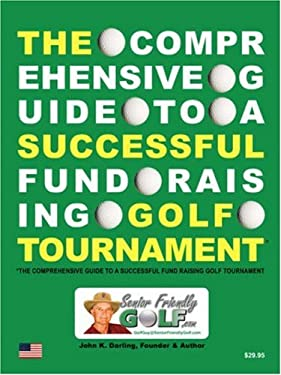 The Comprehensive Guide to a Successful Fund Raising Golf Tournament 9781432721312