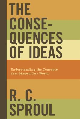 The Consequences of Ideas: Understanding the Concepts That Shaped Our World 9781433503146