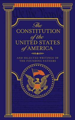 The Constitution of the United States of America: And Selected Writings of the Founding Fathers 9781435139305