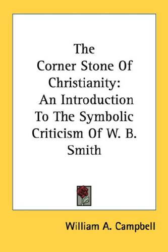 The Corner Stone of Christianity: An Introduction to the Symbolic Criticism of W. B. Smith