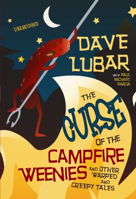 The Curse of the Campfire Weenies: And Other Warped and Creepy Tales 9781433291753