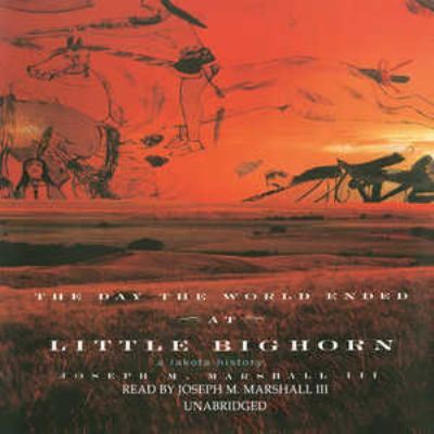The Day the World Ended at Little Bighorn: A Lakota History 9781433205996
