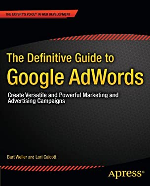 The Definitive Guide to Google Adwords: Create Versatile and Powerful Marketing and Advertising Campaigns 9781430240143
