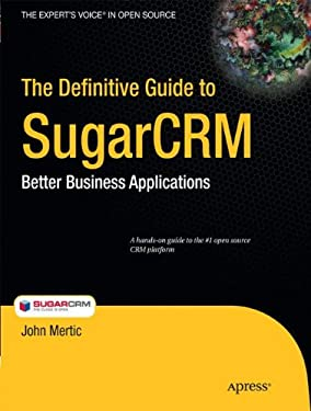 The Definitive Guide to SugarCRM: Better Business Applications 9781430224396
