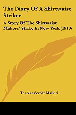 The Diary of a Shirtwaist Striker: A Story of the Shirtwaist Makers' Strike in New York (1910) 9781437038620