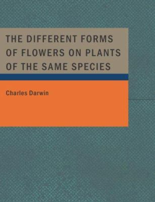 The Different Forms of Flowers on Plants of the Same Species 9781434673756