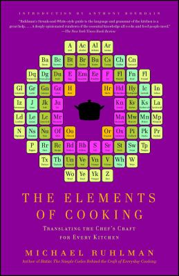 The Elements of Cooking: Translating the Chef's Craft for Every Kitchen 9781439172520