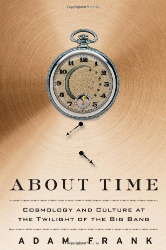 About Time: Cosmology and Culture at the Twilight of the Big Bang 9781439169599