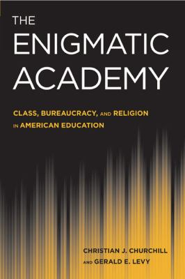 The Enigmatic Academy: Class, Bureaucracy, and Religion in American Education 9781439907832