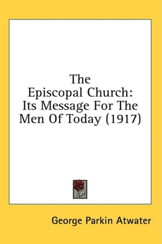 The Episcopal Church: Its Message for the Men of Today (1917) 9781436510639