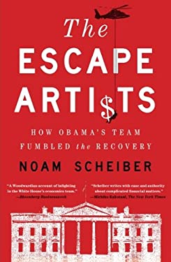 The Escape Artists: How Obama's Team Fumbled the Recovery 9781439172414
