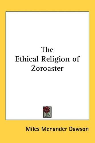 The Ethical Religion of Zoroaster 9781432610555