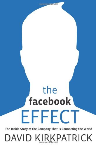 The Facebook Effect: The Inside Story of the Company That Is Connecting the World 9781439102114