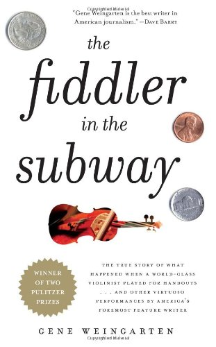 The Fiddler in the Subway: The True Story of What Happened When a World-Class Violinist Played for Handouts... and Other Virtuoso Performances by 9781439181591