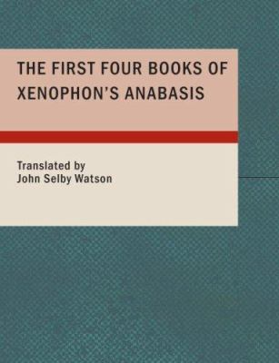 The First Four Books of Xenophon's Anabasis 9781434672612