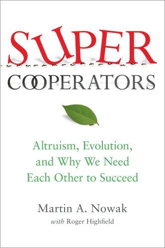 Supercooperators: Altruism, Evolution, and Why We Need Each Other to Succeed 9781439100189