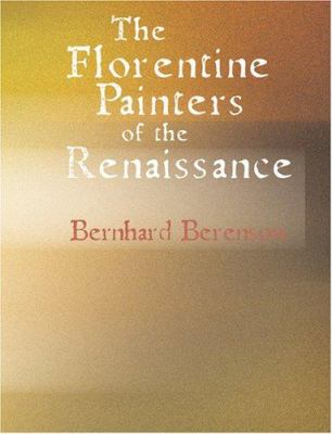 The Florentine Painters of the Renaissance 9781434628978