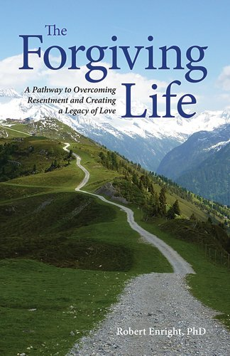 The Forgiving Life: A Pathway to Overcoming Resentment and Creating a Legacy of Love 9781433810916