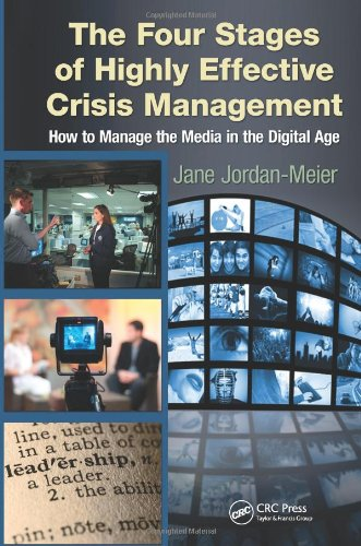 The Four Stages of Highly Effective Crisis Management: How to Manage the Media in the Digital Age 9781439853733