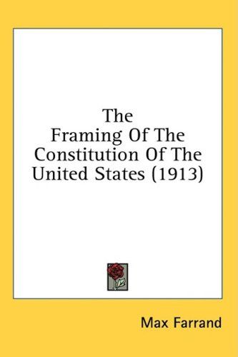 The Framing of the Constitution of the United States (1913) 9781436560368