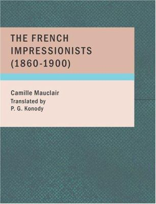 The French Impressionists (1860-1900) 9781434664792