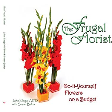 The Frugal Florist: Do-It-Yourself Flowers on a Budget 9781434308375