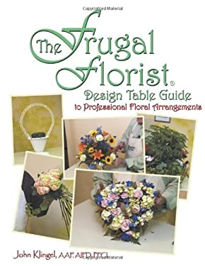 The Frugal Florist: Design Table Guide to Professional Floral Arrangements 9781438910819
