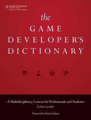 The Game Developer's Dictionary: A Multidisciplinary Lexicon for Professionals and Students 9781435460812