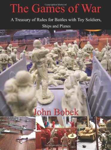The Games of War: A Treasury of Rules for Battles with Toy Soldiers, Ships and Planes 9781434330284