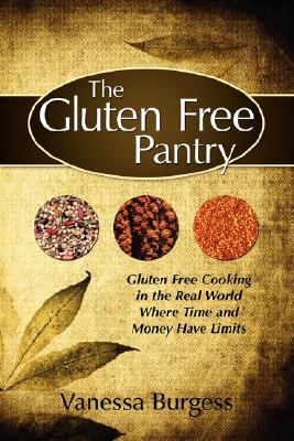 The Gluten Free Pantry: Gluten Free Cooking in the Real World Where Time and Money Have Limits 9781434322623