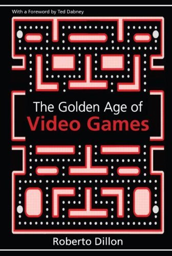 The Golden Age of Video Games: The Birth of a Multi-Billion Dollar Industry 9781439873236