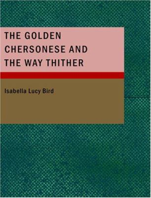 The Golden Chersonese and the Way Thither 9781434669292