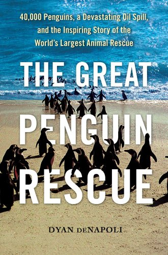 The Great Penguin Rescue: 40,000 Penguins, a Devastating Oil Spill, and the Inspiring Story of the World's Largest Animal Rescue 9781439148174