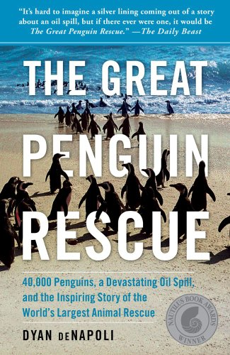 The Great Penguin Rescue: 40,000 Penguins, a Devastating Oil Spill, and the Inspiring Story of the World's Largest Animal Rescue 9781439148181