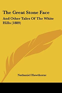 The Great Stone Face: And Other Tales of the White Hills (1889) 9781437038675