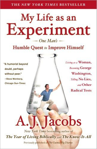 My Life as an Experiment: One Man's Humble Quest to Improve Himself by Living as a Woman, Becoming George Washington, Telling No Lies, and Other 9781439104996