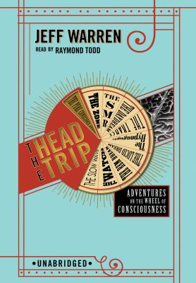 The Head Trip: Adventures on the Wheel of Consciousness 9781433206733