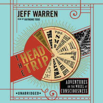 The Head Trip: Adventures on the Wheel of Consciousness 9781433206764