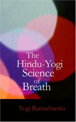 The Hindu-Yogi Science of Breath 9781434604910