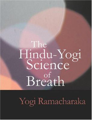 The Hindu-Yogi Science of Breath 9781434605245
