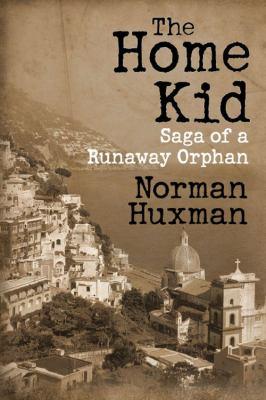 The Home Kid: Saga of a Runaway Orphan 9781432778149