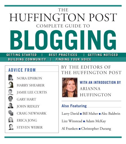 The Huffington Post Complete Guide to Blogging 9781439105009