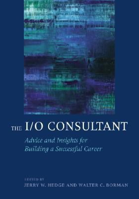 The I/O Consultant: Advice and Insights for Building a Successful Career 9781433803390